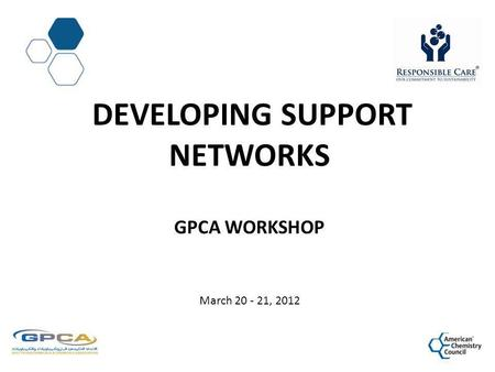 DEVELOPING SUPPORT NETWORKS GPCA WORKSHOP March 20 - 21, 2012.