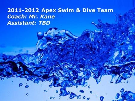 Powerpoint Templates Page 1 Powerpoint Templates 2011-2012 Apex Swim & Dive Team Coach: Mr. Kane Assistant: TBD.