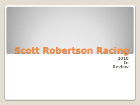 Scott Robertson Racing 2010 In Review. `