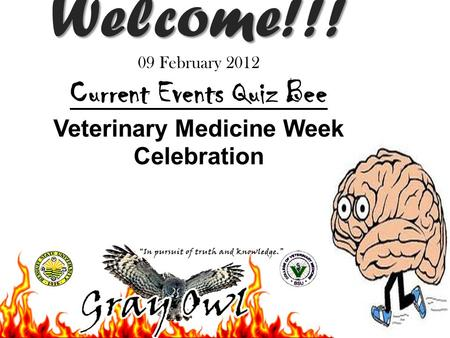 Welcome!!! Welcome!!! 09 February <strong>2012</strong> Current Events Quiz Bee Veterinary Medicine Week Celebration.