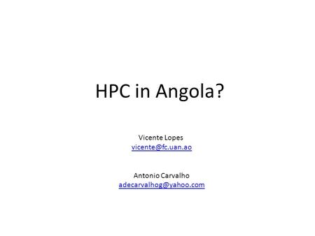 HPC in Angola? Vicente Lopes Antonio Carvalho