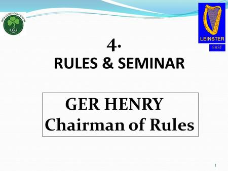 EAST 4. 4. RULES & SEMINAR 1 GER HENRY Chairman of Rules.