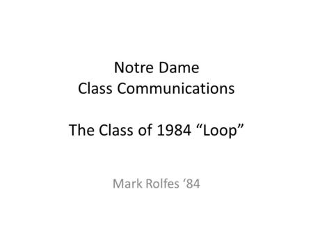 Notre Dame Class Communications The Class of 1984 Loop Mark Rolfes 84.