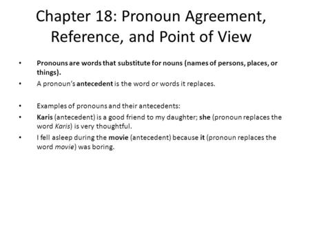 Chapter 18: Pronoun Agreement, Reference, and Point of View Pronouns are words that substitute for nouns (names of persons, places, or things). A pronouns.