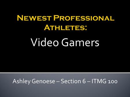 Ashley Genoese – Section 6 – ITMG 100 Video Gamers.
