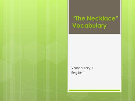 The Necklace Vocabulary Vocabulary 1 English 1. prospects noun chances or possibilities, especially for financial success Do you think Johnny Football.