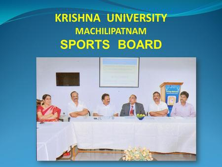 KRISHNA UNIVERSITY MACHILIPATNAM SPORTS BOARD. Sports Board, Krishna University came into existence in July 2011 and it functions under the Chairmanship.