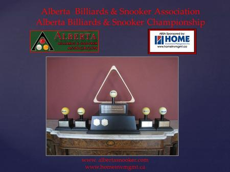 Alberta Billiards & Snooker Association Alberta Billiards & Snooker Championship www. albertasnooker.com www.homeinvmgmt.ca.