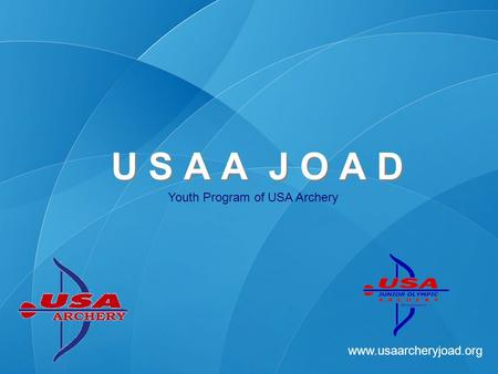 Www.usaarcheryjoad.org Youth Program of USA Archery U S A A J O A D.