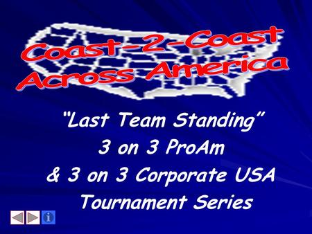 Last Team Standing 3 on 3 ProAm & 3 on 3 Corporate USA Tournament Series.