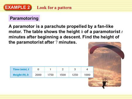 EXAMPLE 2 Look for a pattern Paramotoring A paramotor is a parachute propelled by a fan-like motor. The table shows the height h of a paramotorist t minutes.