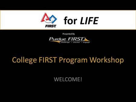 For LIFE Presented By for LIFE Presented By College FIRST Program Workshop WELCOME!