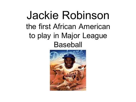 Jackie Robinson the first African American to play in Major League Baseball.