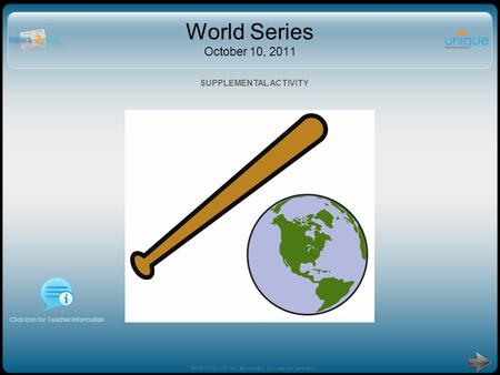 World Series October 10, 2011 Click Icon for Teacher Information SUPPLEMENTAL ACTIVITY ©1997-2011 N2Y, Inc. ©SymbolStix, LLC used with permission.