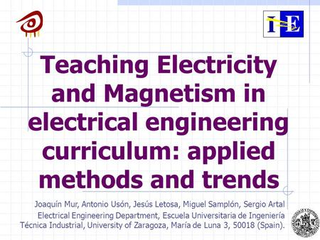 Teaching Electricity and Magnetism in electrical engineering curriculum: applied methods and trends Joaquín Mur, Antonio Usón, Jesús Letosa, Miguel Samplón,
