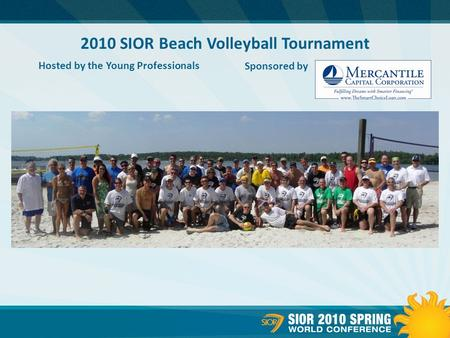 2010 SIOR Beach Volleyball Tournament Hosted by the Young Professionals Sponsored by.