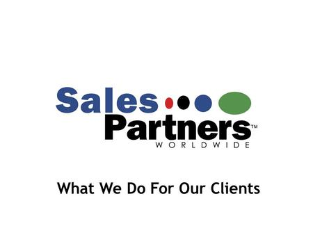What We Do For Our Clients. For a business to be truly successful in this day and age, it must use a holistic approach to improvement. At SalesPartners,