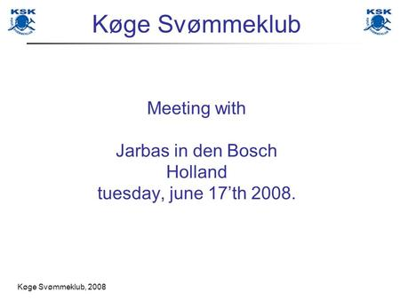 Køge Svømmeklub, 2008 Køge Svømmeklub Meeting with Jarbas in den Bosch Holland tuesday, june 17th 2008.