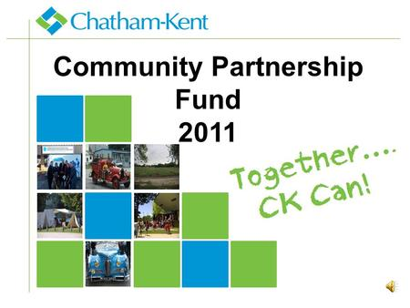 Community Partnership Fund 2011. Community Partnership Fund… is a grant matching program that was established by Council in 2000. Since its inception,