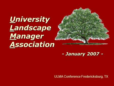 University Landscape Manager Association - January 2007 - ULMA Conference Fredericksburg, TX.
