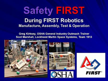 During FIRST Robotics <strong>Manufacture</strong>, Assembly, Test & Operation Greg Kirksey, OSHA General Industry Outreach Trainer Scot Marshall, Lockheed Martin Space.