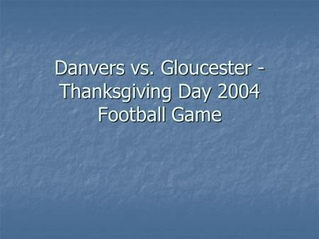 Danvers vs. Gloucester - Thanksgiving Day 2004 Football Game.