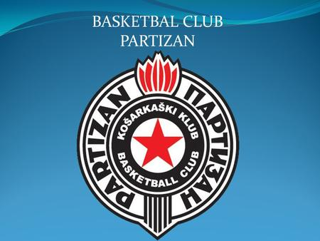 BASKETBAL CLUB PARTIZAN. History The club was founded on 4 October 1945, as a basketball section of the Sports Association of the Central House of the.
