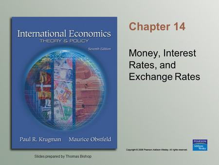 Slides prepared by Thomas Bishop Chapter 14 Money, Interest Rates, and Exchange Rates.