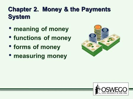 Chapter 2. Money & the Payments System meaning of money functions of money forms of money measuring money meaning of money functions of money forms of.