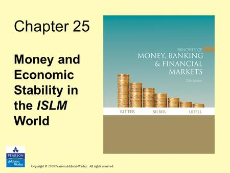 Copyright © 2009 Pearson Addison-Wesley. All rights reserved. Chapter 25 Money and Economic Stability in the ISLM World.