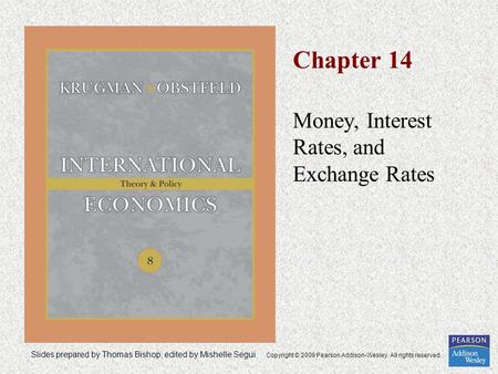 Slides prepared by Thomas Bishop, edited by Mishelle Segui Copyright © 2009 Pearson Addison-Wesley. All rights reserved. Chapter 14 Money, Interest Rates,