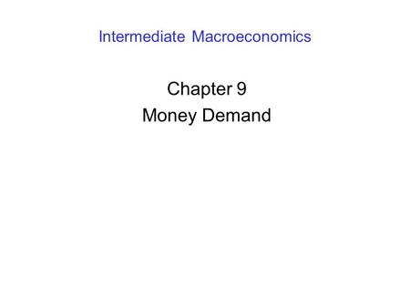Intermediate Macroeconomics Chapter 9 Money Demand.