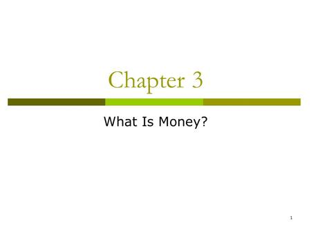 1 Chapter 3 What Is Money?. 2 Meaning of Money Money (money supply)anything that is generally accepted in payment for goods or services or in the repayment.