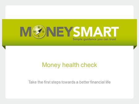 Money health check Take the first steps towards a better financial life.