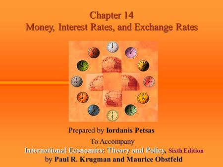Chapter 14 Money, Interest Rates, and Exchange Rates Prepared by Iordanis Petsas To Accompany International Economics: Theory and Policy International.