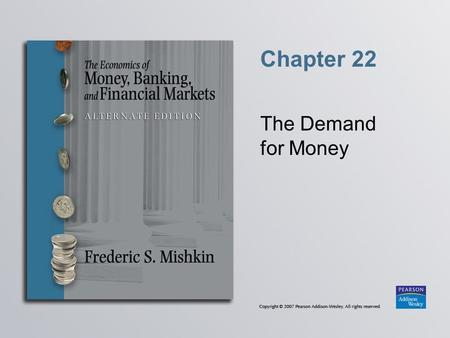 Chapter 22 The Demand for Money. Copyright © 2007 Pearson Addison-Wesley. All rights reserved. 22-2 Velocity of Money and Equation of Exchange.