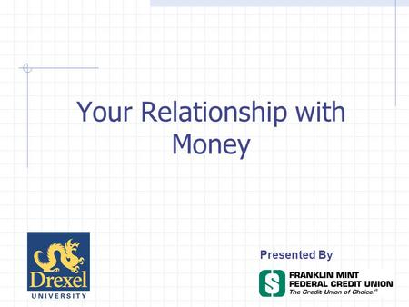 Your Relationship with Money Presented By. Objectives This seminar will help you understand: Your relationship with money Roadblocks to financial success.