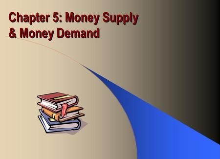 Chapter 5: Money Supply & Money Demand