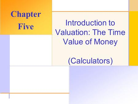 © 2003 The McGraw-Hill Companies, Inc. All rights reserved. Introduction to Valuation: The Time Value of Money (Calculators) Chapter Five.