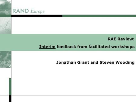RAE Review: Interim feedback from facilitated workshops Jonathan Grant and Steven Wooding.