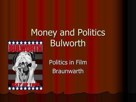 Money and Politics Bulworth Politics in Film Braunwarth.