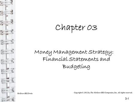 Chapter 03 Money Management Strategy: Financial Statements and Budgeting McGraw-Hill/Irwin Copyright © 2012 by The McGraw-Hill Companies, Inc. All rights.