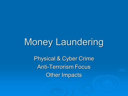 Money Laundering Physical & Cyber Crime Anti-Terrorism Focus Other Impacts.