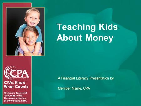 Teaching Kids About Money A Financial Literacy Presentation by Member Name, CPA.