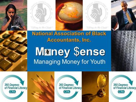 National Association of Black Accountants, Inc. M ney $ense M ney $ense Managing Money for Youth.