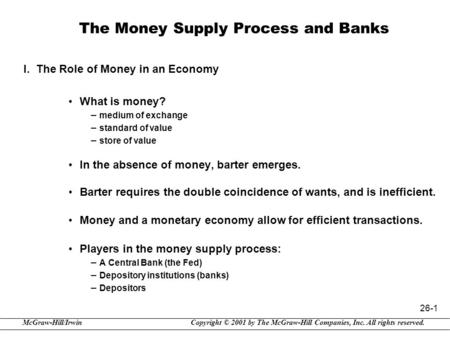 Copyright © 2001 by The McGraw-Hill Companies, Inc. All rights reserved.McGraw-Hill/Irwin 26-1 The Money Supply Process and Banks I. The Role of Money.