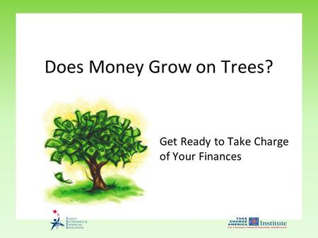 Get Ready to Take Charge of Your Finances Does Money Grow on Trees?