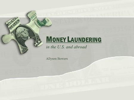 M ONEY L AUNDERING in the U.S. and abroad Allyson Bowers.