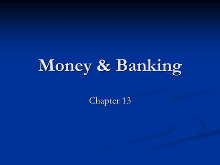 Money & Banking Chapter 13. Functions Medium of Exchange – Used in the buying and selling of goods Medium of Exchange – Used in the buying and selling.