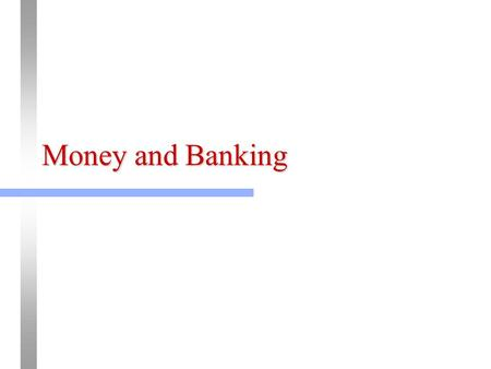 Money and Banking. Money is whatever is generally accepted in exchange for goods and servicesaccepted not as an object to be consumed but as an object.